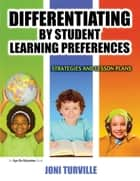Differentiating By Student Learning Preferences ebook by Joni Turville