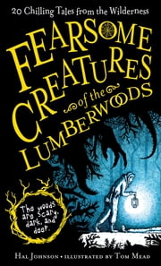 Fearsome Creatures of the Lumberwoods - 20 Chilling Tales from the Wilderness ebook by Hal Johnson,Tom Mead