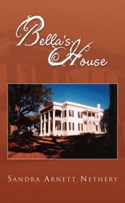 Bella's House ebook by Sandra Arnett Nethery
