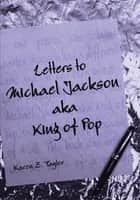 Letters to Michael Jackson ebook by Karen Z. Taylor