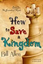 How To Save A Kingdom ebook by Bill Allen