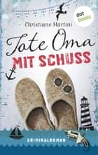 Tote Oma mit Schuss - Kriminalroman ebook by Christiane Martini