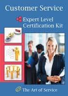 Customer Service Expert Level Full Certification Kit - Complete Skills, Training, and Support Steps to the Best Customer Experience by Redefining and Improving Customer Experience ebook by Ivanka Menken