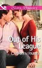 Out of His League (Mills & Boon Superromance) 電子書 by Cathryn Parry
