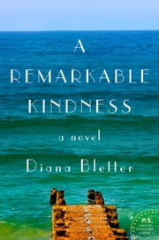 A Remarkable Kindness - A Novel ebook by Diana Bletter