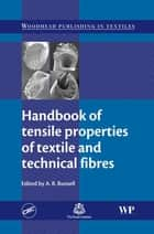 Handbook of Tensile Properties of Textile and Technical Fibres ebook by A. R. Bunsell