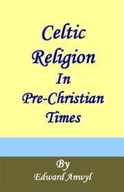Celtic Religion ebook by Edward Anwyl