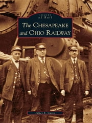 Chesapeake and Ohio Railway, The ebook by James E. Casto