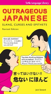 Outrageous Japanese - Slang, Curses and Epithets (Japanese Phrasebook) ebook by Jack Seward