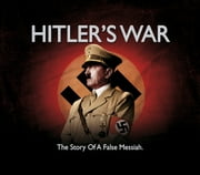 Hitler's War: The Story Of A False Messiah ebook by Mark Jones