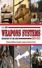 U.S. Army Weapons Systems 2010-2011 ebook by Army