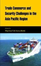 Trade Commerce and Security Challenges in the Asia Pacific Region ebook by Y K Gera