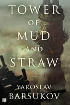 Tower of Mud and Straw ebook by Yaroslav Barsukov, Kevin Barbot