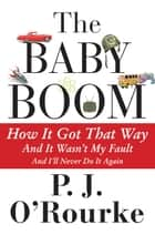 The Baby Boom ebook by P.  J. O'Rourke