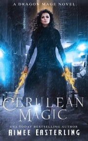 Cerulean Magic - A Dragon Mage Novel ebook by Aimee Easterling