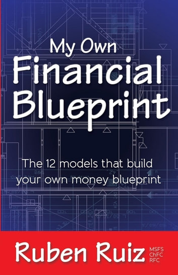 My Own Financial Blueprint - The 12 Models That Build Your Own Money Blueprint ebook by Ruben Ruiz