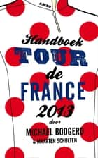 Handboek Tour de France 2013 ebook by Michael Boogerd, Maarten Scholten