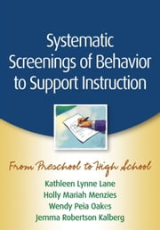 Systematic Screenings of Behavior to Support Instruction: From Preschool to High School ebook by Lane, Kathleen Lynne