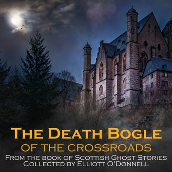 Death Bogle of the Crossroads, The audiobook by Elliott O'Donnell