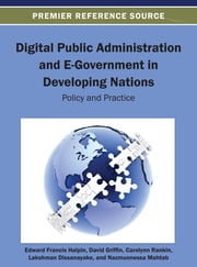 Digital Public Administration and E-Government in Developing Nations - Policy and Practice ebook by David Griffin,Edward Francis Halpin,Lakshman Dissanayake,Nazmunnessa Mahtab,Carolynn Rankin