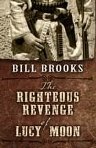 The Righteous Revenge of Lucy Moon ebook by Bill Brooks