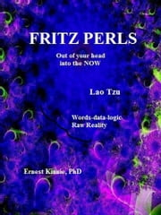 FRITZ PERLS & LAO TZU: out of your head, into the NOW ebook by Ernest Kinnie