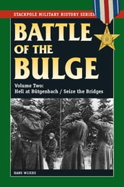 The Battle of the Bulge Vol. 2 - Hell at Bütgenbach/Seize the Bridges ebook by Hans Wijers