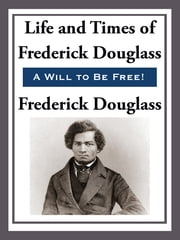 The Life and Times of Frederick Douglas ebook by Frederick Douglass