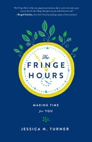 The Fringe Hours - Making Time for You ebook by Jessica N. Turner