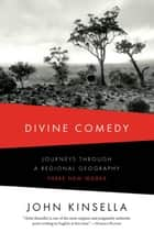Divine Comedy: Journeys Through a Regional Geography: Three New Works ebook by John Kinsella