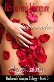 Barhaven's Vampire: Surrender ebook by Maggie Chatterley