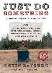 Just Do Something - A Liberating Approach to Finding God's Will ebook by Kevin L. DeYoung,Joshua Harris