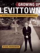 Growing Up Levittown: In a Time of Conformity, Controversy and Cultural Crisis ebook by Steve Bergsman