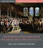 The Worlds Famous Orations: Volume III, Great Britain (710-1777) (Illustrated Edition) ebook by William Jennings Bryan