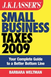 JK Lasser's Small Business Taxes 2009 - Your Complete Guide to a Better Bottom Line ebook by Barbara Weltman