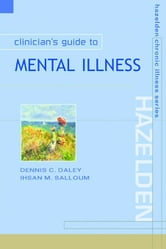 Clinician's Guide to Mental Health ebook by Daley, Dennis C.