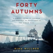 Forty Autumns - A Family's Story of Courage and Survival on Both Sides of the Berlin Wall audiobook by Nina Willner