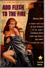 Add Flesh to the Fire ebook by Orrie Hitt