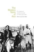 The Modern Spirit of Asia ebook by Peter van der Veer