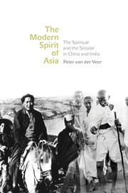The Modern Spirit of Asia - The Spiritual and the Secular in China and India ebook by Peter van der Veer