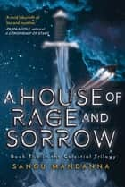 House of Rage and Sorrow - Book Two in the Celestial Trilogy ebook by Sangu Mandanna