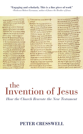 The Invention of Jesus - How the Church Rewrote the New Testament ebook by Peter Cresswell