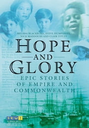 Hope and Glory - Epic Stories of Empire and Commonwealth ebook by Melissa Blackburn,Steve Humphries,Nick Maddocks,Clair Titley