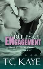 Rules of Engagement ebook by T C Kaye