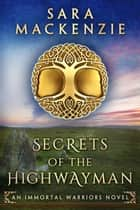 Secrets of the Highwayman - Immortal Warriors, #2 ebook by Sara Mackenzie