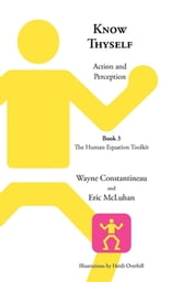 Know Thyself - Action and Perception -- Book 3, The Human Equation Toolkit ebook by Wayne Constantineau,Eric McLuhan