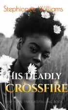 His Deadly Crossfire (BWWM) ebook by Stephionee Williams