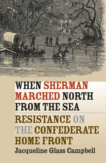 When sherman marched north from the sea ebook by jacqueline glass when sherman marched north from the sea resistance on the confederate home front ebook by fandeluxe Gallery