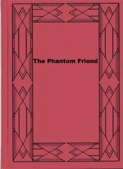 The Phantom Friend ebook by Margaret Sutton