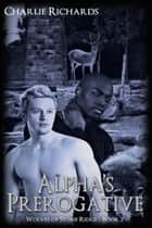 Alpha's Prerogative ebook by Charlie Richards